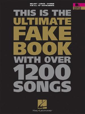 The Ultimate Fake Book: B-Flat Edition  by  Hal Leonard Publishing Company