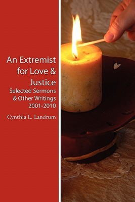 An Extremist for Love & Justice: Selected Sermons & Other Writings 2001-2010  by  Cynthia L. Landrum