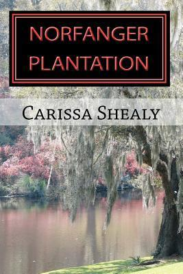 Norfanger Plantation  by  Carissa B. Shealy