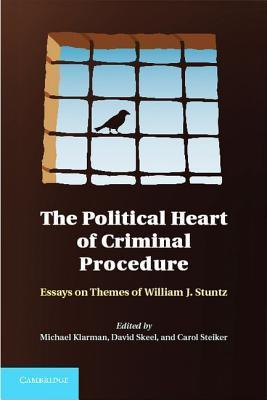 The Political Heart of Criminal Procedure: Essays on Themes of William J. Stuntz Michael Klarman