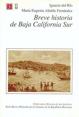 Breve Historia de Baja California Sur  by  Ignacio del Rio