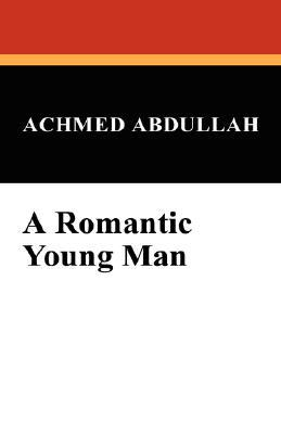 A Romantic Young Man Achmed Abdullah