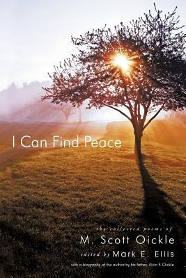 I Can Find Peace:The Collected Poems of M. Scott Oickle  by  M. Scott Oickle