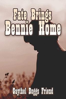 Fate Brings Bennie Home Gaythel Boggs Friend