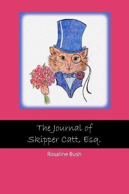 The Journal of Skipper Catt Esquire Rosaline Bush
