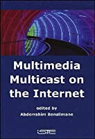 Multimedia Multicast on the Internet  by  Abderrahim Benslimane