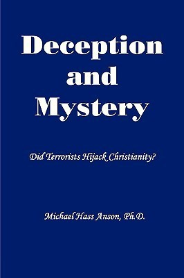 Deception and Mystery - Did Terrorists Hijack Christianity? Michael Hass Anson