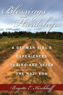 Blessings and Hardships: A German Girls Experiences During and After the Nazi Era Brigitte, E. Kirchhoff