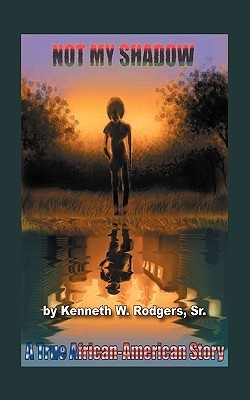 Not My Shadow: A True African American Story  by  Kenneth W. Rodgers Sr.