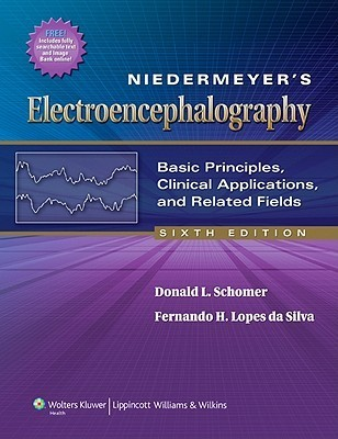 Niedermeyers Electroencephalography: Basic Principles, Clinical Applications, and Related Fields Donald L. Schomer