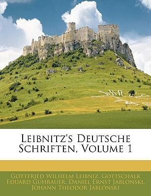Deutsche Schriften, Vol 1  by  Gottfried Wilhelm Leibniz