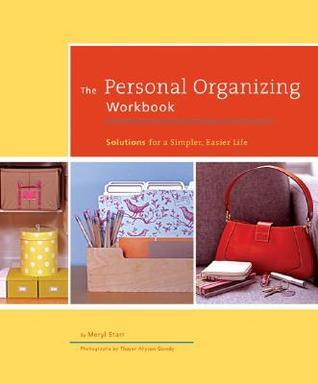 The Personal Organizing Workbook: Solutions for a Simpler, Easier Life  by  Meryl Starr