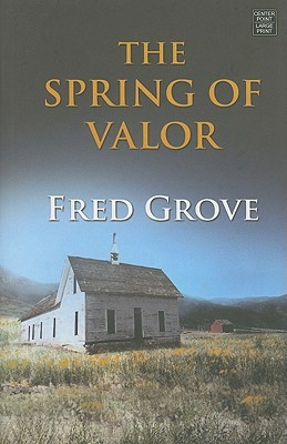 The Spring of Valor: An Historical Story  by  Fred Grove