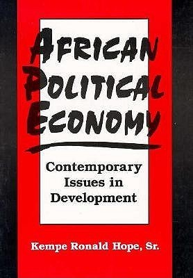 African Political Economy: Contemporary Issues in Development: Contemporary Issues in Development  by  Kempe Ronald Hope Sr.