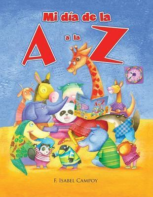 Mi Dia de la a A la Z = My Day from A to Z  by  F. Isabel Campoy