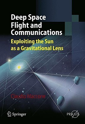 Deep Space Flight and Communications: Exploiting the Sun as a Gravitational Lens  by  Claudio Maccone