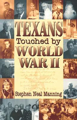 Texans Touched World War II by Stephen Neal Manning