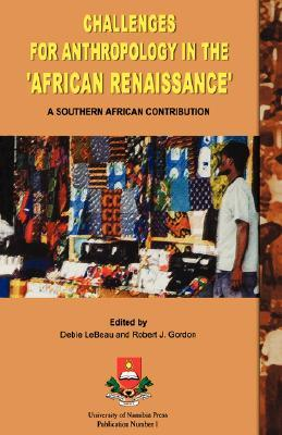 Challenges for Anthropology in the African Renaissance: A Southern African Contribution Debie LeBeau
