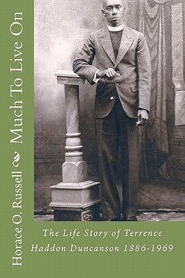 Much to Live on: The Life Story of Terrence Haddon Duncanson 1886-1969 Horace O. Russell