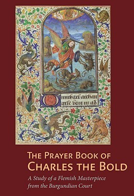 The Prayer Book of Charles the Bold: A Study of a Flemish Masterpiece from the Burgundian Court  by  Antione De Schryver