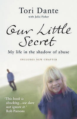 Our Little Secret: My Life in the Shadow of Abuse Tori Dante