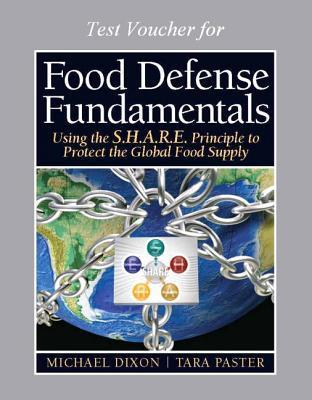 Food Defense Trainers Certification Test Voucher for Food Defense Fundamentals: Using the S.H.A.R.E. Principle to Protect the Global Food Supply Michael Dixon