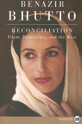 Reconciliation LP: Islam, Democracy, and the West Benazir Bhutto