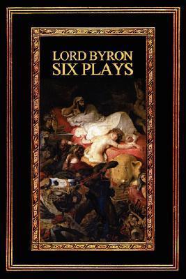 Lord Byron: Six Plays George Gordon Byron