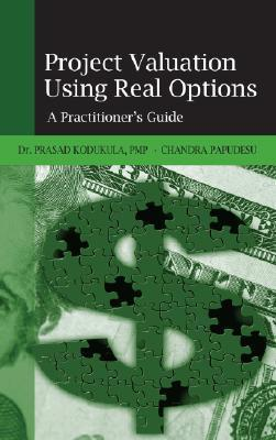 Project Valuation Using Real Options: A Practitioners Guide Prasad Kodukula