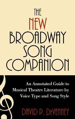 The New Broadway Song Companion: An Annotated Guide to Musical Theatre Literature Voice Type and Song Style by David DeVenney