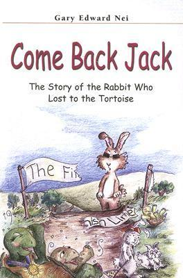 Come Back Jack: The Story of the Rabbit Who Lost to the Tortoise  by  Gary E. Nei