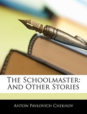 The Schoolmaster: And Other Stories  by  Anton Chekhov
