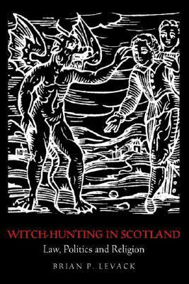 Witch-Hunting in Scotland: Law, Politics and Religion  by  Brian P. Levack