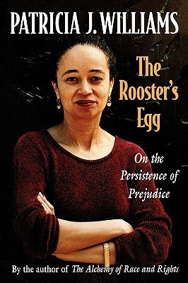 The Roosters Egg: On the Persistence of Prejudice  by  Patricia J. Williams