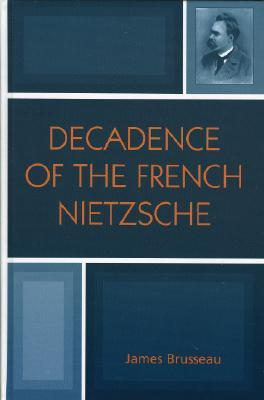 Decadence of the French Nietzsche James Brusseau