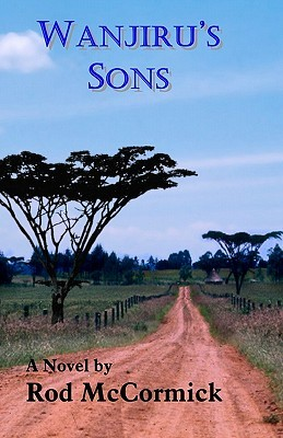 Wanjirus Sons: Book Two of Njoro Series  by  Rod McCormick