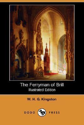 The Ferryman of Brill (Illustrated Edition) W.H.G. Kingston