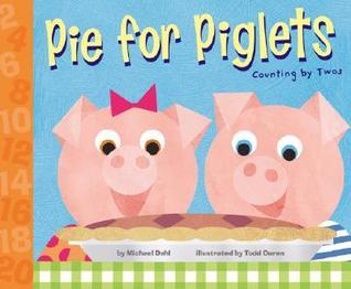 Pie for Piglets: Counting  by  Twos by Michael Dahl