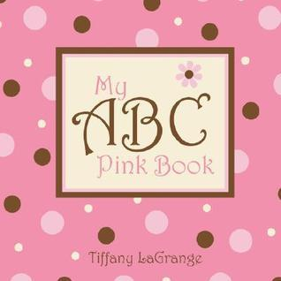 My ABC Pink Book  by  Tiffany LaGrange