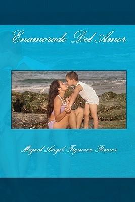 Enamorado del Amor  by  Miguel Angel Figueroa Ramos