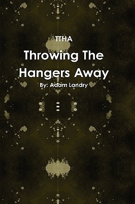 Throwing the Hangers Away Adam Landry