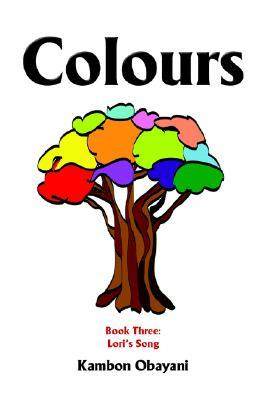 Colours: Book Three: Loris Song  by  Kambon Obayani