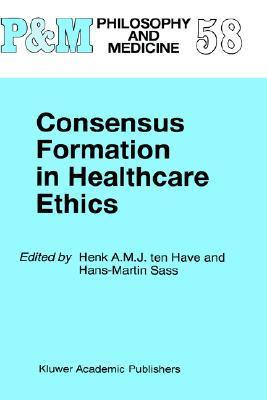 Consensus Formation in Healthcare Ethics Henk A.J.M. ten Have
