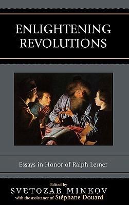 Enlightening Revolutions: Essays in Honor of Ralph Lerner Svetozar Minkov
