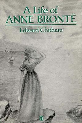 A Life of Anne Brontë Edward Chitham