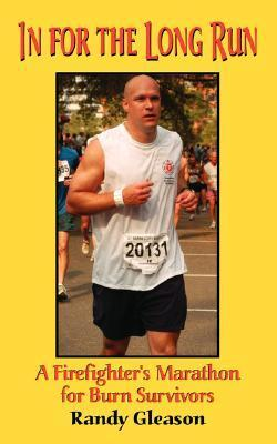 In for the Long Run - A Firefighters Marathon for Burn Survivors Randy P. Gleason