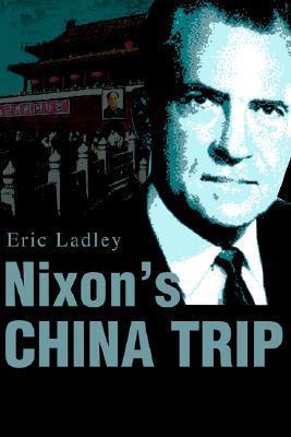 Nixons China Trip  by  Eric J. Ladley