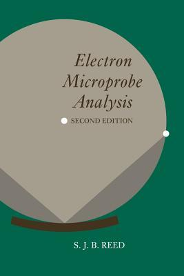 Electron Microprobe Analysis And Scanning Electron Microscopy In Geology  by  S.J.B. Reed