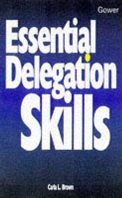 Essential Delegation Skills Carla L. Brown