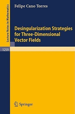 Desingularization Strategies of Three-Dimensional Vector Fields Felipe Cano Torres